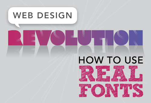 Web Design Revolution: How to Use Real Fonts
